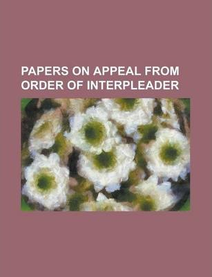 Papers on Appeal from Order of Interpleader