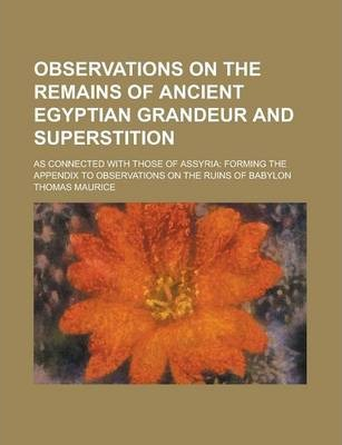 Observations on the Remains of Ancient Egyptian Grandeur and Superstition; As Connected with Those of Assyria