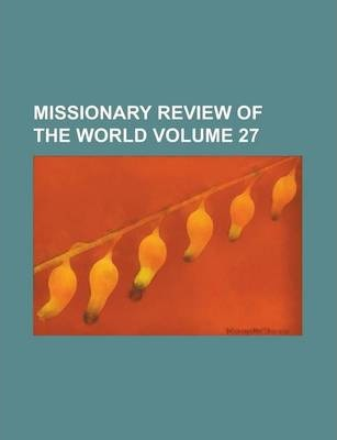 Missionary Review of the World Volume 27