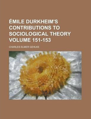 Emile Durkheim's Contributions to Sociological Theory Volume 151-153