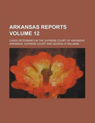 Arkansas Reports; Cases Determined in the Supreme Court of Arkansas Volume 12
