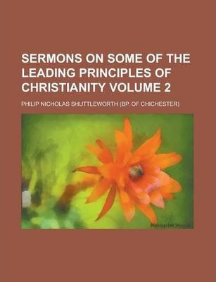 Sermons on Some of the Leading Principles of Christianity Volume 2