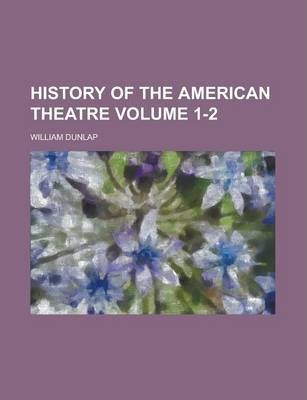 History of the American Theatre Volume 1-2