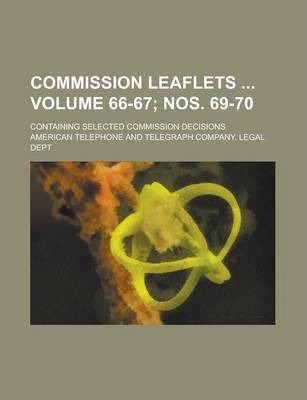 Commission Leaflets; Containing Selected Commission Decisions Volume 66-67; Nos. 69-70
