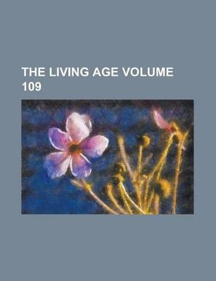 The Living Age Volume 109