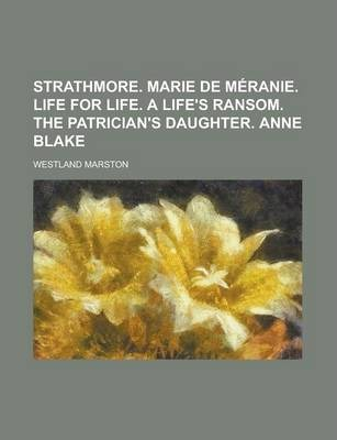Strathmore. Marie de Meranie. Life for Life. a Life's Ransom. the Patrician's Daughter. Anne Blake
