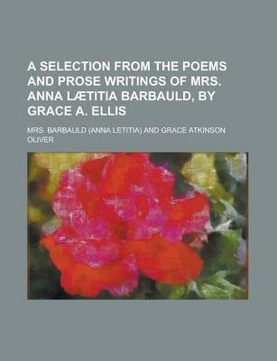 A Selection from the Poems and Prose Writings of Mrs. Anna Laetitia Barbauld, by Grace A. Ellis