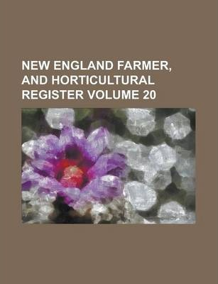 New England Farmer, and Horticultural Register Volume 20