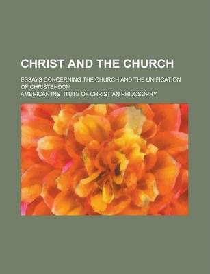 Christ and the Church; Essays Concerning the Church and the Unification of Christendom