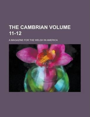 The Cambrian; A Magazine for the Welsh in America Volume 11-12