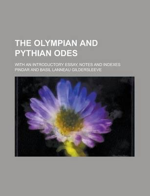 The Olympian and Pythian Odes; With an Introductory Essay, Notes and Indexes