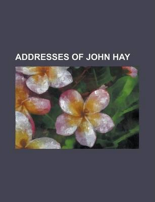 Addresses of John Hay
