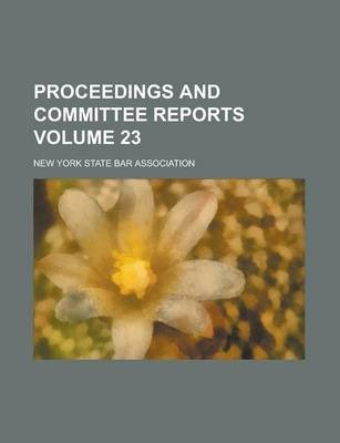 Proceedings and Committee Reports Volume 23