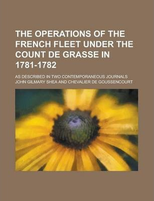 The Operations of the French Fleet Under the Count de Grasse in 1781-1782; As Described in Two Contemporaneous Journals