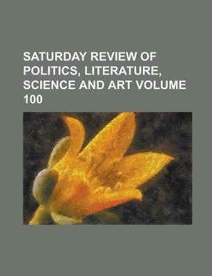 Saturday Review of Politics, Literature, Science and Art Volume 100