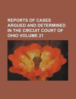 Reports of Cases Argued and Determined in the Circuit Court of Ohio Volume 21