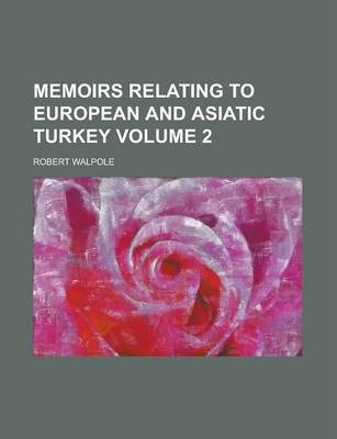 Memoirs Relating to European and Asiatic Turkey Volume 2