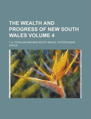 The Wealth and Progress of New South Wales Volume 4