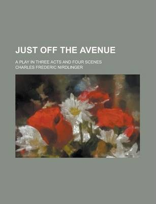 Just Off the Avenue; A Play in Three Acts and Four Scenes