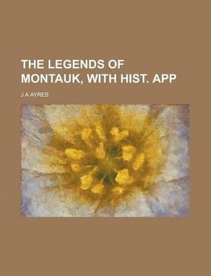 The Legends of Montauk, with Hist. App
