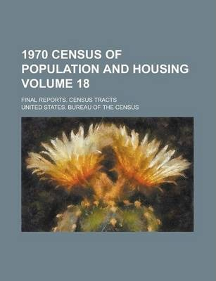 1970 Census of Population and Housing; Final Reports. Census Tracts Volume 18
