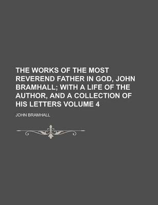 The Works of the Most Reverend Father in God, John Bramhall Volume 4