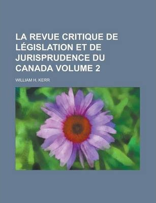 La Revue Critique de Legislation Et de Jurisprudence Du Canada Volume 2