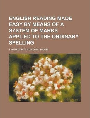 English Reading Made Easy by Means of a System of Marks Applied to the Ordinary Spelling