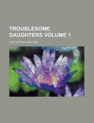 Troublesome Daughters Volume 1