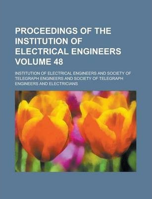 Proceedings of the Institution of Electrical Engineers Volume 48