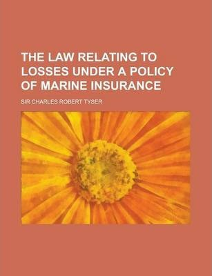 The Law Relating to Losses Under a Policy of Marine Insurance