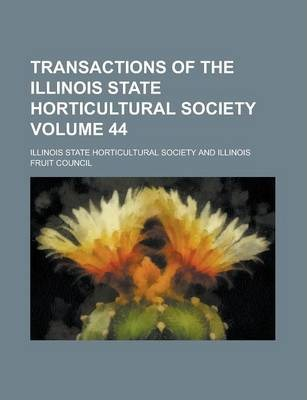 Transactions of the Illinois State Horticultural Society Volume 44