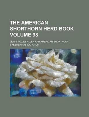 The American Shorthorn Herd Book Volume 98