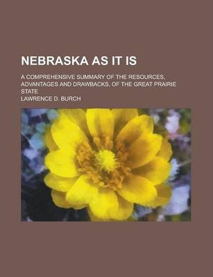Nebraska as It Is; A Comprehensive Summary of the Resources, Advantages and Drawbacks, of the Great Prairie State