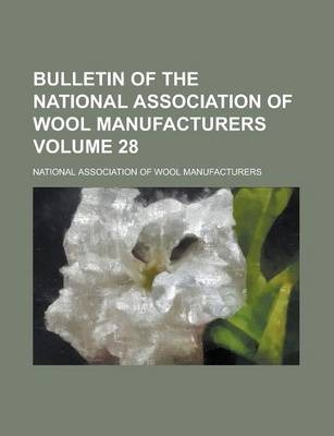 Bulletin of the National Association of Wool Manufacturers Volume 28