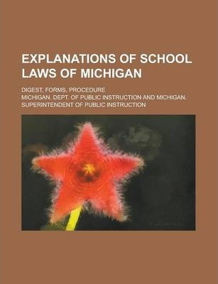 Explanations of School Laws of Michigan; Digest, Forms, Procedure