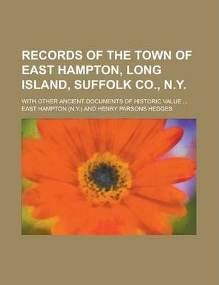 Records of the Town of East Hampton, Long Island, Suffolk Co., N.Y; With Other Ancient Documents of Historic Value ...