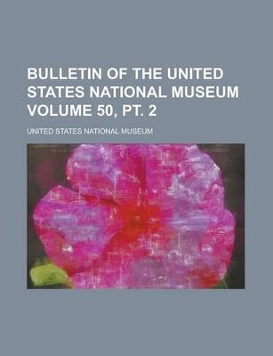 Bulletin of the United States National Museum Volume 50, PT. 2