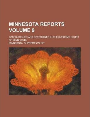 Minnesota Reports; Cases Argued and Determined in the Supreme Court of Minnesota Volume 9