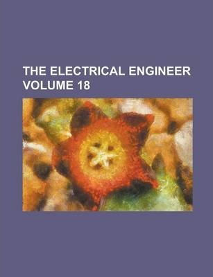 The Electrical Engineer Volume 18