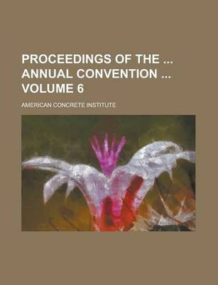Proceedings of the Annual Convention Volume 6
