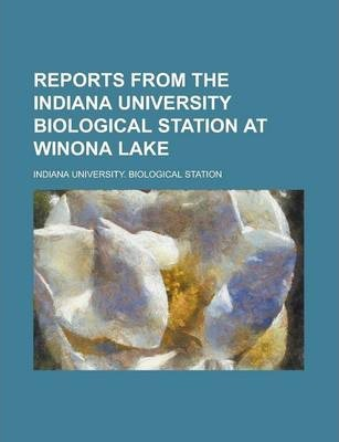 Reports from the Indiana University Biological Station at Winona Lake