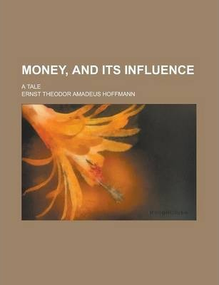 Money, and Its Influence; A Tale