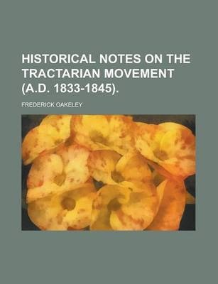 Historical Notes on the Tractarian Movement (A.D. 1833-1845)