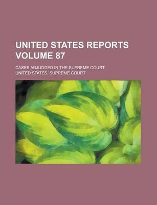 United States Reports; Cases Adjudged in the Supreme Court Volume 87