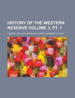 History of the Western Reserve Volume 3, PT. 1