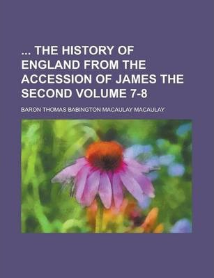 The History of England from the Accession of James the Second Volume 7-8
