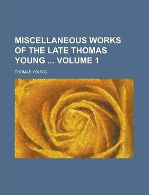 Miscellaneous Works of the Late Thomas Young Volume 1