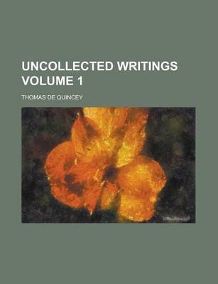 Uncollected Writings Volume 1