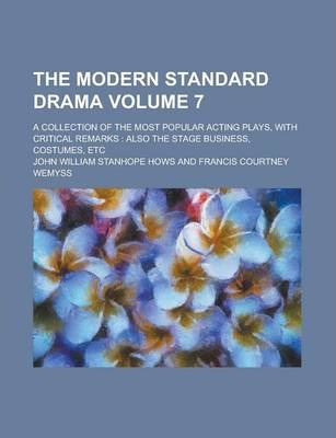 The Modern Standard Drama; A Collection of the Most Popular Acting Plays, with Critical Remarks
